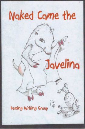 NAKED CAME THE JAVELINA. Deming Writing Group.