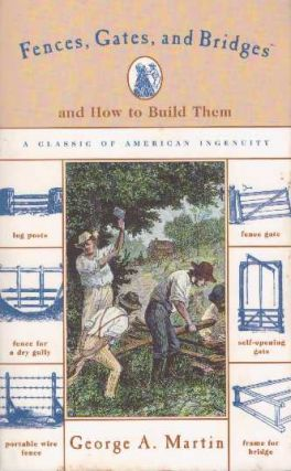 FENCES, GATES & BRIDGES AND HOW TO BUILD THEM. George A. Martin