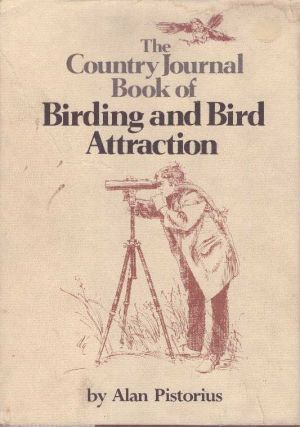 THE COUNTRY JOURNAL BOOK OF BIRDING AND BIRD ATTRACTION. Alan Pistorius