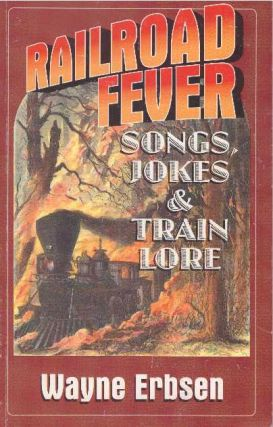 RAILROAD FEVER; Songs, Jokes & Train Lore. Wayne Erbsen