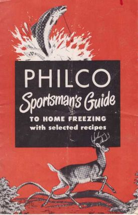 PHILCO SPORTSMAN'S GUIDE TO HOME FREEZING; With Selected Recipes. Philco