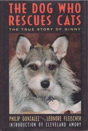 THE DOG WHO RESCUES CATS; The True Story of Ginny. Philip Gonzalez, Leonore Fleischer