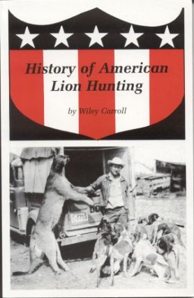 HISTORY OF AMERICAN LION HUNTING. Wiley Carroll