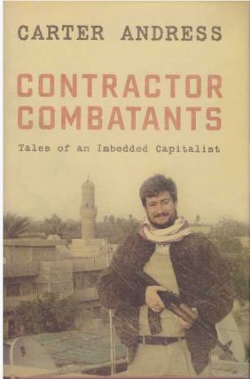CONTRACTOR COMBATANTS; Tales of an Imbedded Capitalist. Carter Andress