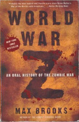 WORLD WAR Z; An Oral History of the Zombie War. Max Brooks