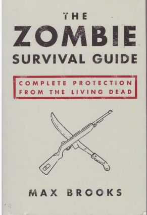 THE ZOMBIE SURVIVAL GUIDE; Complete Protection from the Living Dead. Max Brooks