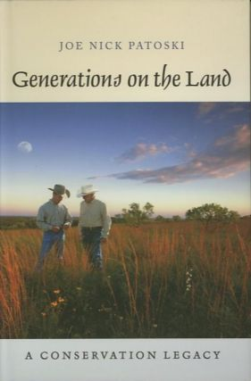 GENERATIONS ON THE LAND; A Conservation Legacy. Joe Nick Patoski