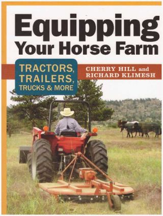 EQUIPPING YOUR HORSE FARM; Tractors, Trailers, Trucks & More. Cherry Hill, Richard Klimesh