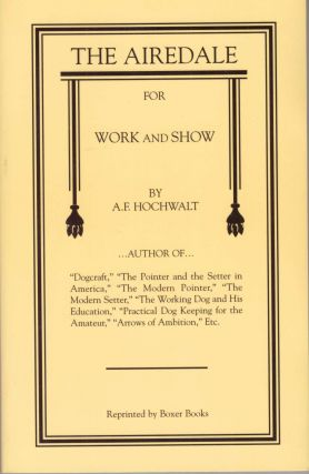 THE AIREDALE FOR WORK AND SHOW. A. F. Hochwalt