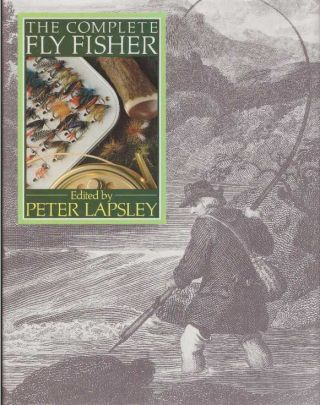 THE COMPLETE FLY FISHER. Peter Lapsley