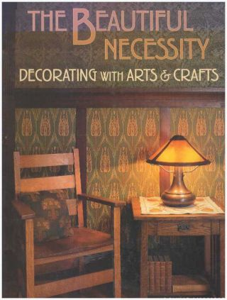 THE BEAUTIFUL NECESSITY; Decorating with Arts & Crafts. Bruce Smith, Yoshiko Yamamoto