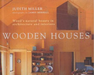 WOODEN HOUSES; Wood's natural beauty in architecture and interiors. Judith Miller