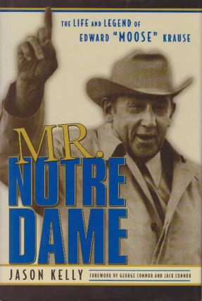 "MR. NOTRE DAME; The life and Legend of Edward ""Moose"" Krause. Jason Kelly"