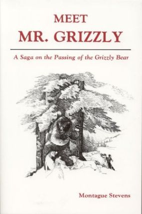 MEET MR. GRIZZLY.; A Saga on the Passing of the Grizzly Bear.