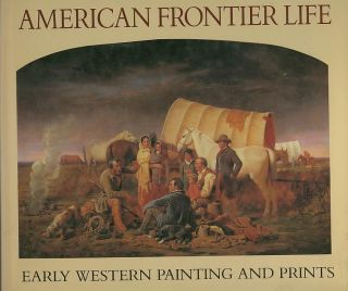 AMERICAN FRONTIER LIFE; Early Western Painting and Prints. Alan Axelrod