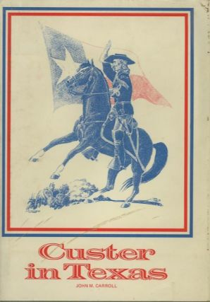 CUSTER IN TEXAS; An Interrupted Narrative