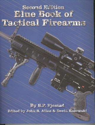 BLUE BOOK OF TACTICAL FIREARMS. S. P. Fjestad, John B. Allen, David Kosowski