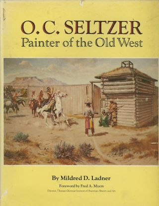 O.C. SELTZER; Painter of the Old West. Mildred D. Ladner
