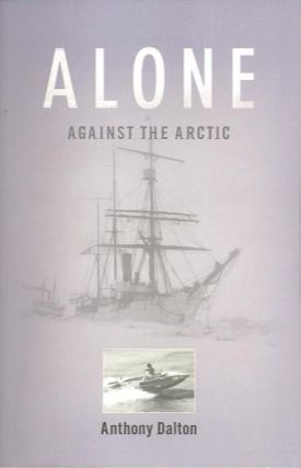 ALONE AGAINST THE ARCTIC. Anthony Dalton
