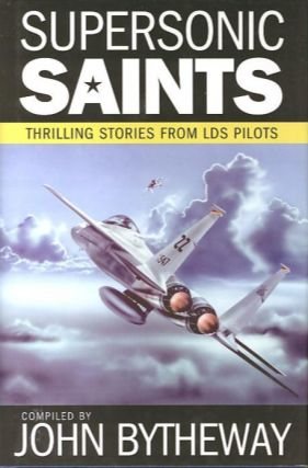 SUPERSONIC SAINTS; Thrilling Stories from LDS Pilots. John Bytheway