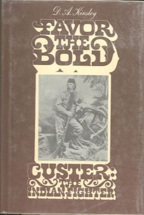 FAVOR THE BOLD.; Custer: The Indian Fighter. Volume 2. D. A. Kinsley