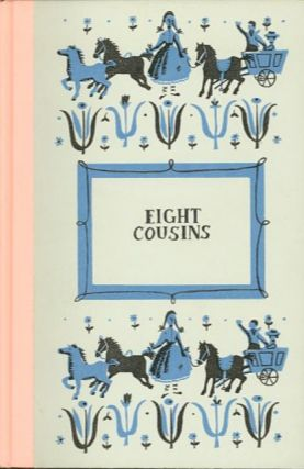 EIGHT COUSINS; Or The Aunt-Hill. Louisa M. Alcott