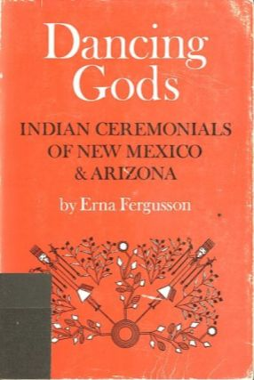 DANCING GODS.; Indian Ceremonials of New Mexico and Arizona. Erna Fergusson