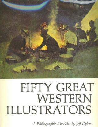 FIFTY GREAT WESTERN ILLUSTRATORS; A Bibliographic Checklist. Jeff Dykes