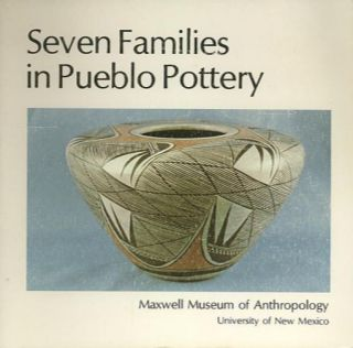 SEVEN FAMILIES IN PUEBLO POTTERY. Maxwell Museum of Anthropology
