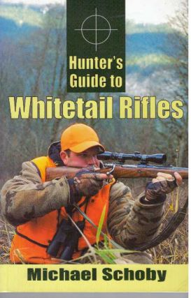 HUNTER'S GUIDE TO WHITETAIL RIFLES. Michael Schoby