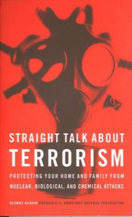 STRAIGHT TALK ABOUT TERRORISM; Protecting Your Home and Family from Nuclear, Biological, and...