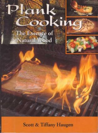 PLANK COOKING; The Essence of Natural Wood. Scott Haugan, Tiffany