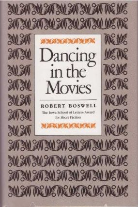 DANCING IN THE MOVIES. Robert Boswell