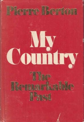 MY COUNTRY; The Remarkable Past. Pierre Berton