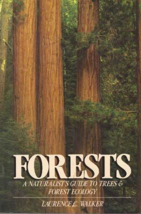 FORESTS; A Naturalist's Guide to Trees & Forest Ecology. Laurence C. Walker