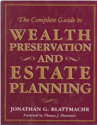 THE COMPLETE GUIDE TO WEALTH PRESERVATION AND ESTATE PLANNING. Jonathan G. Blattmachr