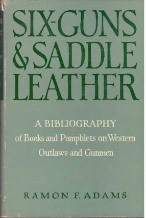 SIX-GUNS AND SADDLE LEATHER. Ramon F. Adams