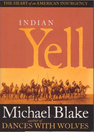 INDIAN YELL; The Heart of an American Insurgency. Michael Blake