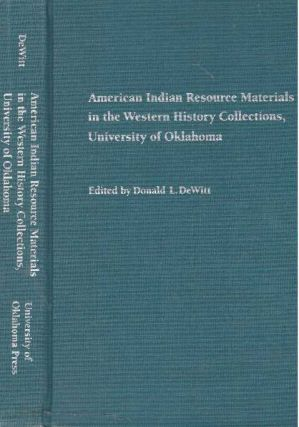AMERICAN INDIAN RESOURCE MATERIALS IN THE WESTERN HISTORY COLLECTIONS, UNIVERSITY OF OKLAHOMA....