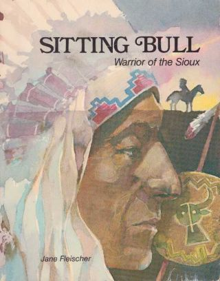SITTING BULL: WARRIOR OF THE SIOUX.