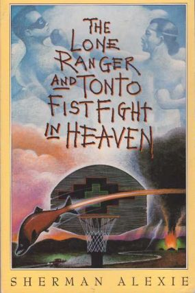 THE LONE RANGER AND TONTO FIST FIGHT IN HEAVEN. Sherman Alexie