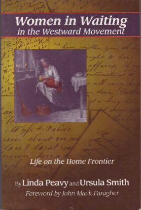 WOMEN IN WAITING IN THE WESTWARD MOVEMENT; Life on the Home Frontier. Linda Peavy, Ursula Smith
