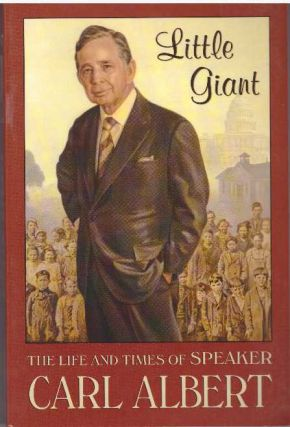 LITTLE GIANT; The Life and Times of Speaker Carl Albert. Carl Albert, Danney Goble