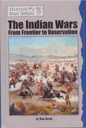 THE INDIAN WARS; From Frontier to Reservation