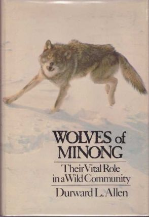 WOLVES OF MINONG; Their Vital Role in a Wild Community. Durward L. Allen