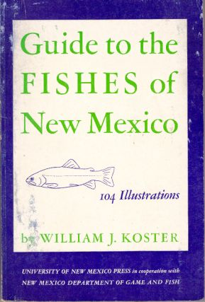 GUIDE TO THE FISHES OF NEW MEXICO. William J. Koster