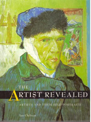 THE ARTIST REVEALED; Artists and Their Self-Portraits. Ian Chilvers