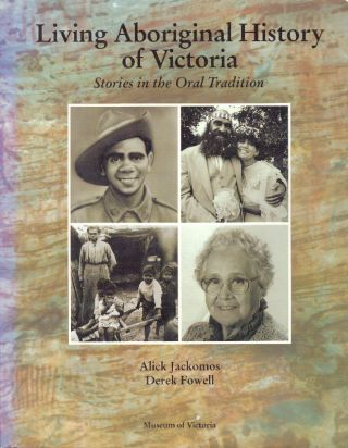 LIVING ABORIGINAL HISTORY OF VICTORIA; Stories in the Oral Tradition. Alick Jackoos, Derek Fowell