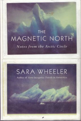 THE MAGNETIC NORTH; Notes from the Arctic Circle. Sara Wheeler