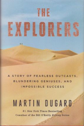 THE EXPLORERS; A Story of Fearless Outcasts, Blundering Geniuses, and Impossible Success. Martin...